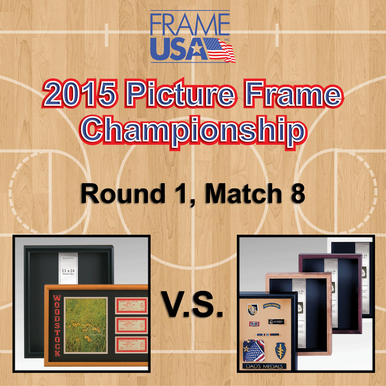 Frameusa.com Picture Frame Championship: Round 1, Match 8