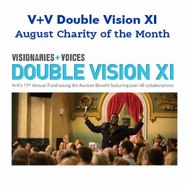 August Charity of The Month — Visionaries + Voices Double Vision XI